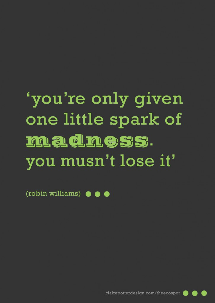 one little spark of madness
